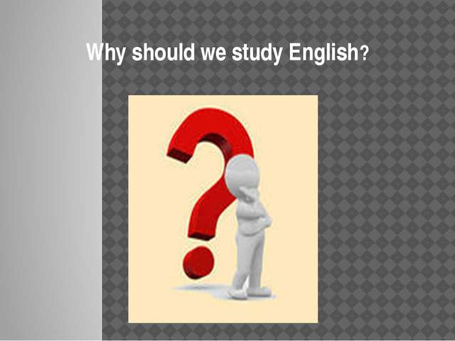 Why should we study English?