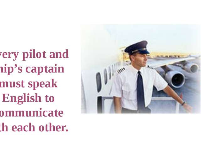 Every pilot and ship's captain must speak English to communicate with each o...