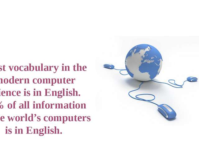 Most vocabulary in the modern computer science is in English. 80% of all info...