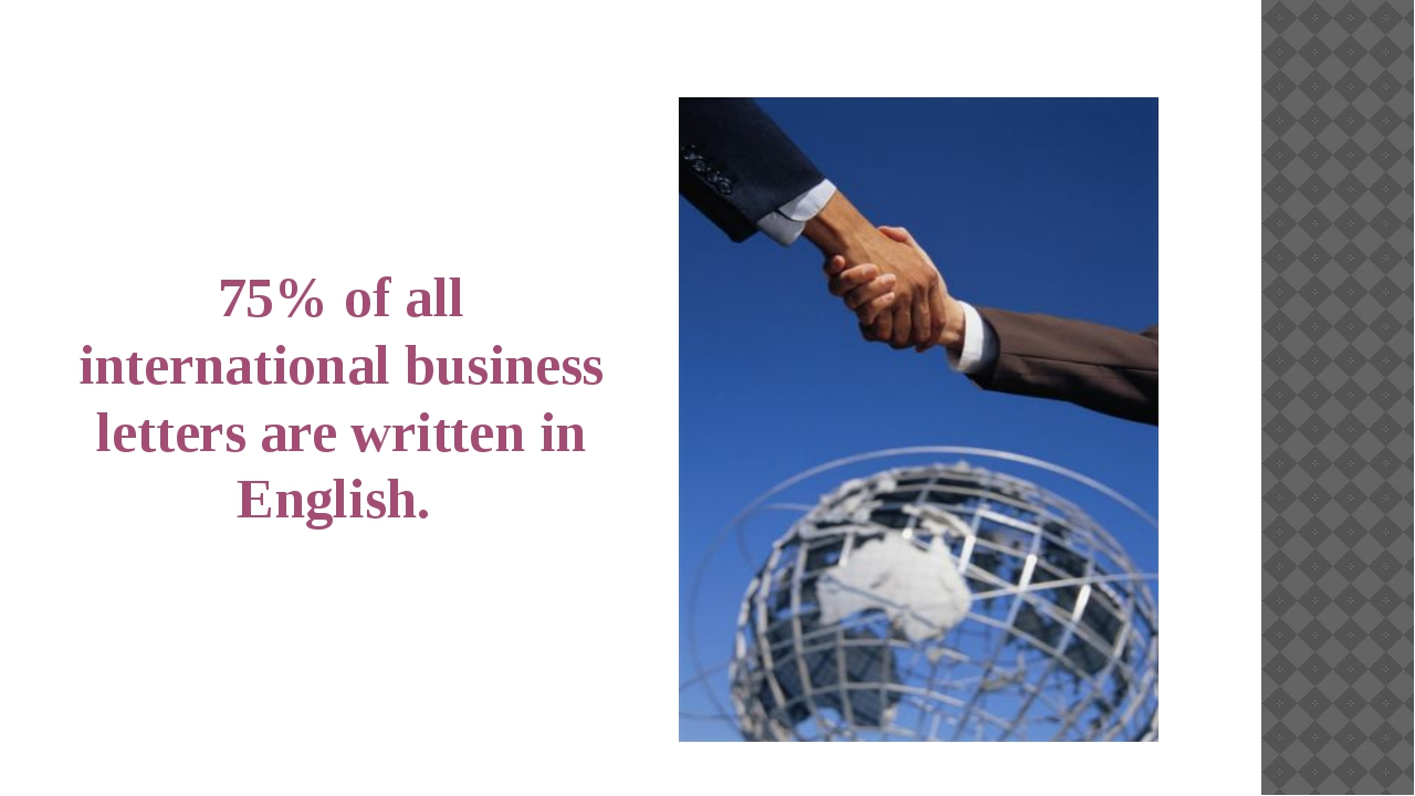 75% of all international business letters are written in English.
