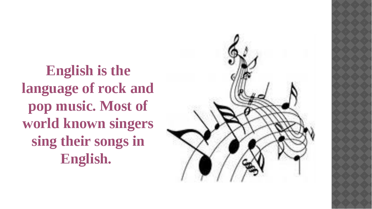 English is the language of rock and pop music. Most of world known singers si...
