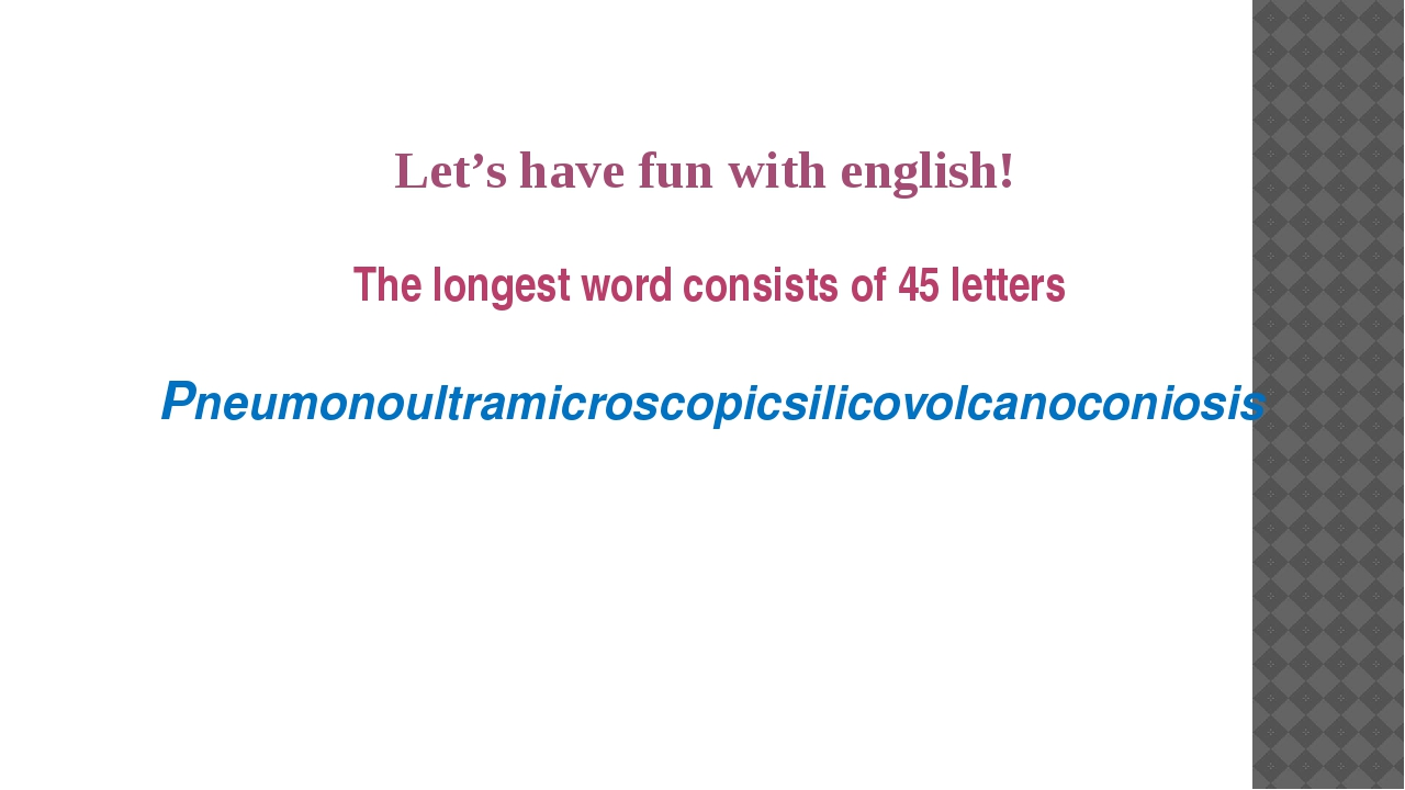 Let's have fun with english! The longest word consists of 45 letters Pneumono...