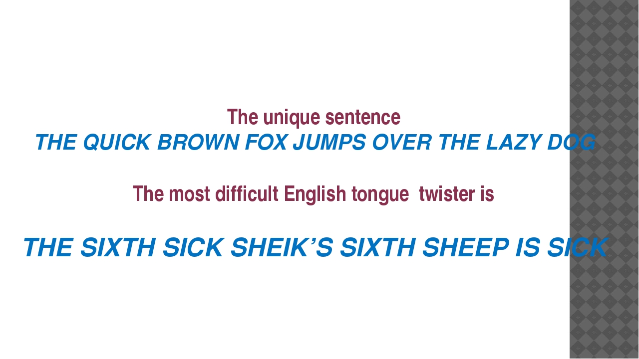 The unique sentence THE QUICK BROWN FOX JUMPS OVER THE LAZY DOG The most dif...