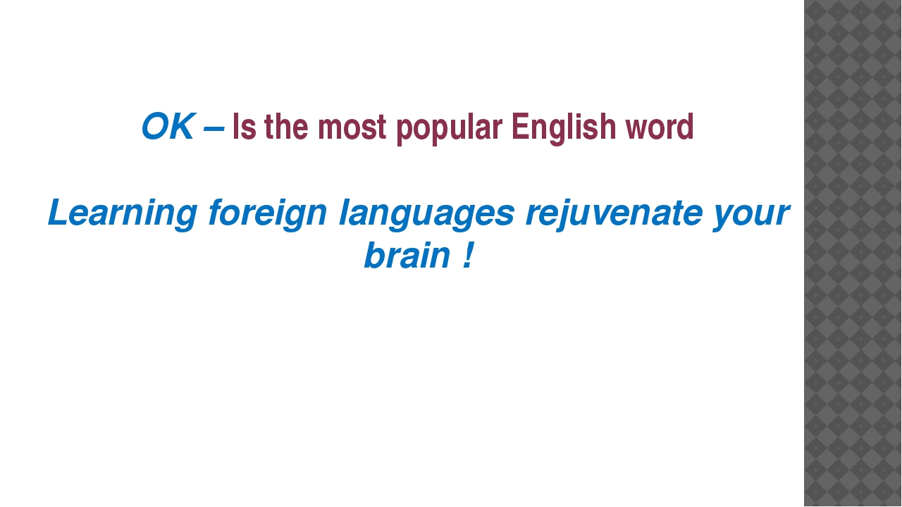 OK – Is the most popular English word Learning foreign languages rejuvenate y...