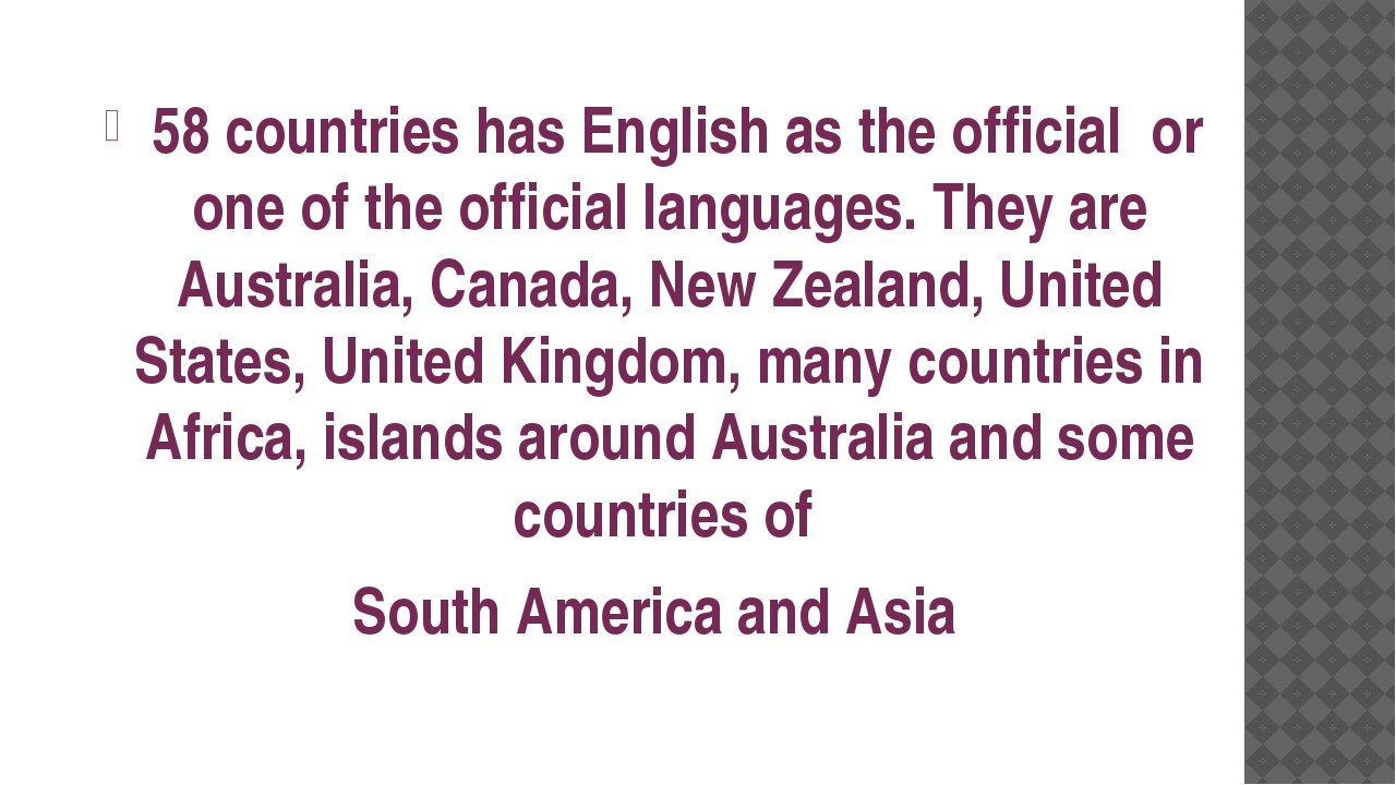 58 countries has English as the official or one of the official languages. T...