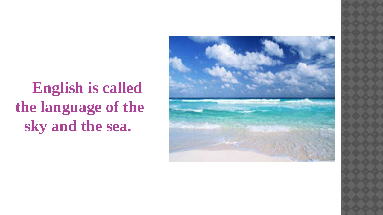 English is called the language of the sky and the sea.