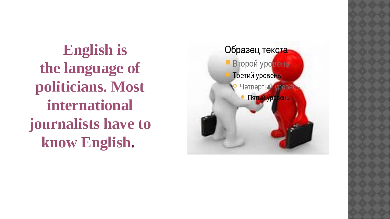 English is the language of politicians. Most international journalists have...