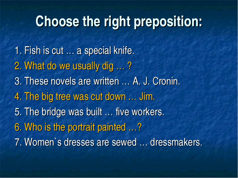 Choose the right preposition: 1. Fish is cut … a special knife. 2. What do we...