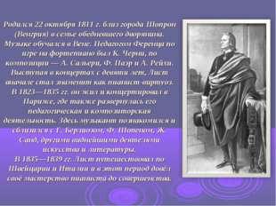 Родился 22 октября 1811 г. близ города Шопрон (Венгрия) в семье обедневшего д