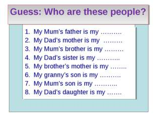 Guess: Who are these people? My Mum's father is my ………. My Dad's mother is my