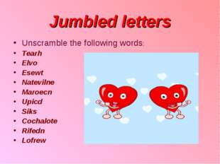Jumbled letters Unscramble the following words: Tearh Elvo Esewt Natevilne Ma