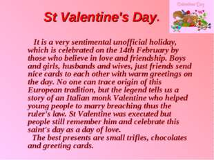 St Valentine's Day. It is a very sentimental unofficial holiday, which is c