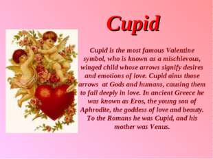 Cupid Cupid is the most famous Valentine symbol, who is known as a mischievou
