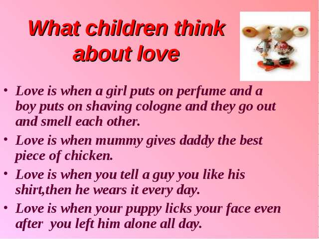 What children think about love Love is when a girl puts on perfume and a boy...