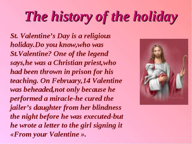 The history of the holiday St. Valentine's Day is a religious holiday.Do you...