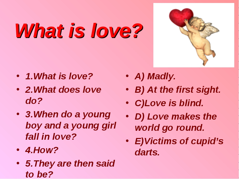 What is love? 1.What is love? 2.What does love do? 3.When do a young boy and...