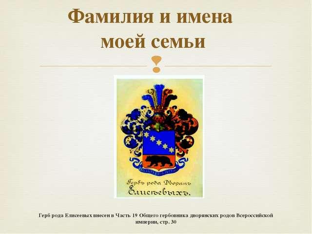 Фамилия и имена моей семьи Герб рода Елисеевых внесен в Часть 19 Общего гербо...