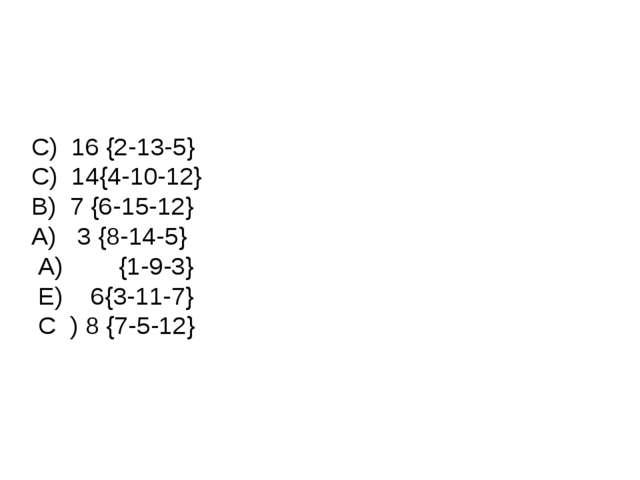C) 16 {2-13-5} C) 14{4-10-12} B) 7 {6-15-12} A) 3 {8-14-5} A) {1-9-3} E) 6{3-...