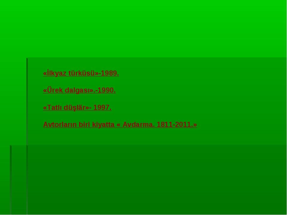 «İlkyaz türküsü»-1989. «Ürek dalgası».-1990. «Tatlı düşlär»- 1997. Avtorların...