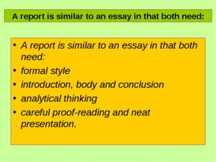 A report is similar to an essay in that both need: formal style introduction,