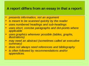 A report differs from an essay in that a report: presents information, not a