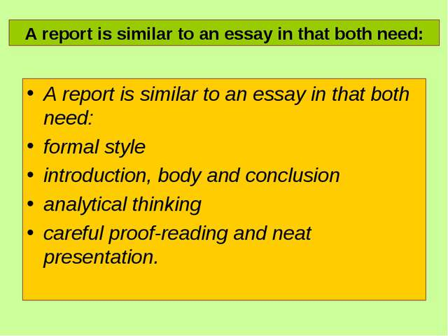 A report is similar to an essay in that both need: formal style introduction,...