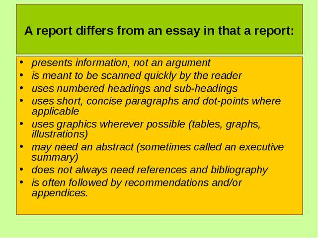 A report differs from an essay in that a report: presents information, not a...