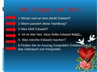 Die Fragen zum Text: 1.Woran und an wen denkt Edward? 2.Wann passiert diese H