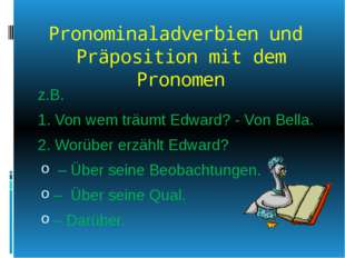 Pronominaladverbien und Präposition mit dem Pronomen z.B. 1. Von wem träumt E