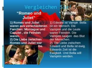 """Vergleichen Sie! """"Romeo und Juliet"""" """"Twilight"""" 1) Romeo und Julietwarenausver"""