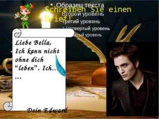 """Schreiben Sie einen Brief! Liebe Bella, Ich kann nicht ohne dich """"leben"""". Ich"""
