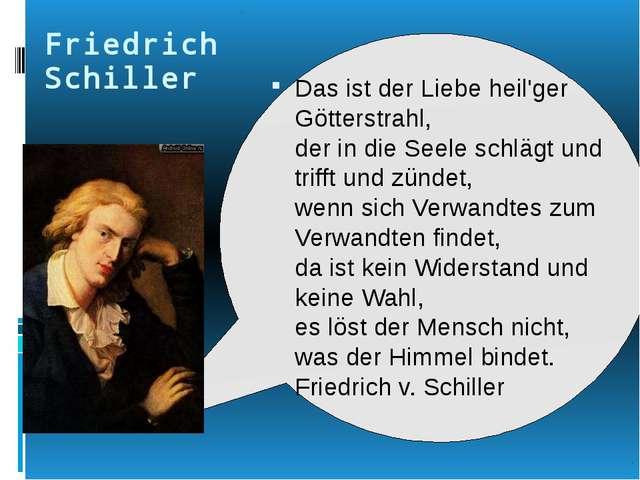 Friedrich Schiller Das ist der Liebe heil'ger Götterstrahl, der in die Seele...