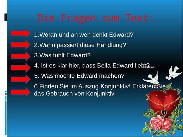 Die Fragen zum Text: 1.Woran und an wen denkt Edward? 2.Wann passiert diese H...