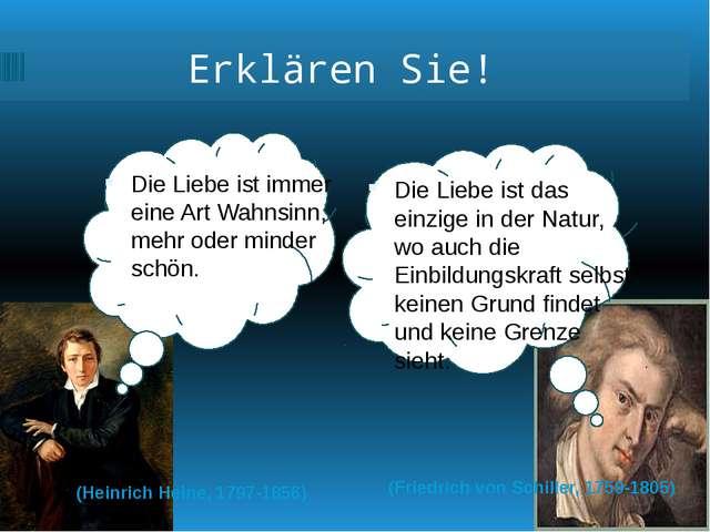 Erklären Sie! (Friedrich von Schiller, 1759-1805) (Heinrich Heine, 1797-1856...