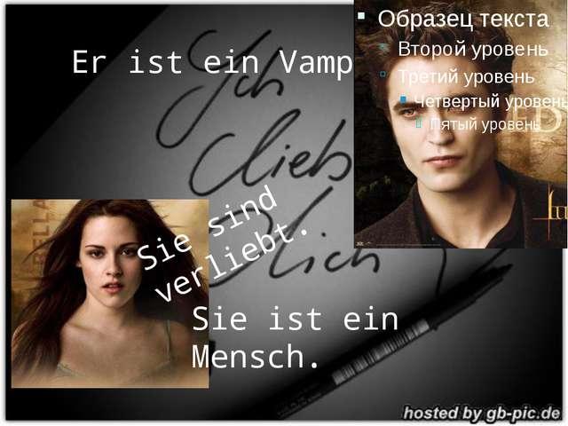 Er ist ein Vampir. Sie ist ein Mensch. Sie sind verliebt.