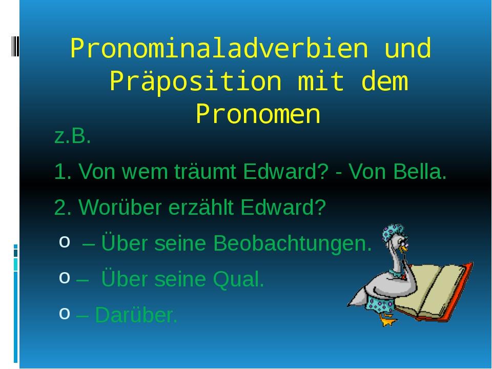 Pronominaladverbien und Präposition mit dem Pronomen z.B. 1. Von wem träumt E...