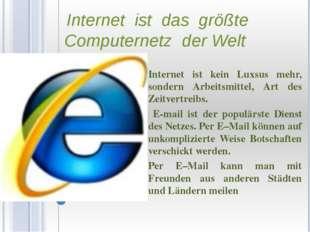 Internet ist das größte Computernetz der Welt Internet ist kein Luxsus mehr,