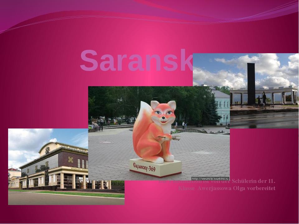 Saransk Die Präsentation ist von der Schülerin der 11. Klasse Awerjassowa Olg...