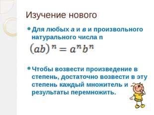 Изучение нового Для любых а и в и произвольного натурального числа n Чтобы во