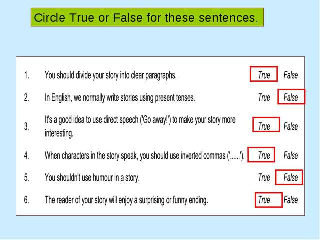 Circle True or False for these sentences.