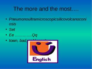 The more and the most…. Pneumonoultramicroscopicsilicovolcanoconiosis Set Ee