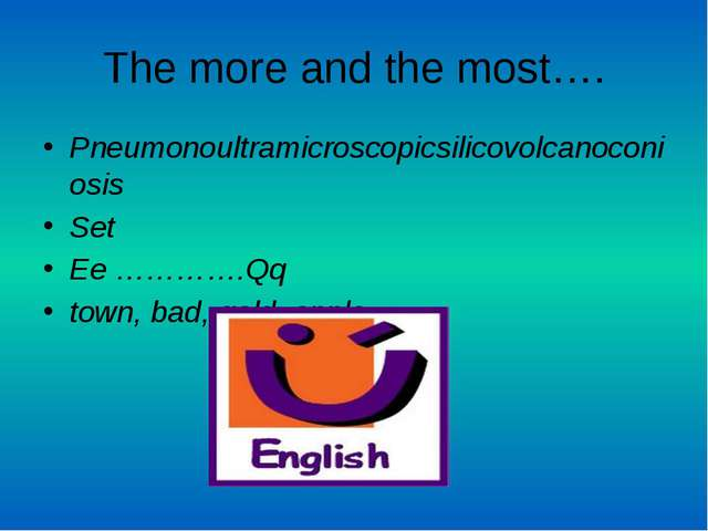 The more and the most…. Pneumonoultramicroscopicsilicovolcanoconiosis Set Ee...
