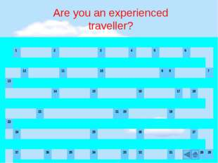 Are you an experienced traveller? 1 2 3 4 5 6 12 11 10 9 8 7 13 14 15 16 17 1