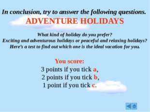 In conclusion, try to answer the following questions. ADVENTURE HOLIDAYS Wha
