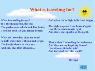 What is traveling for? By Olga Whatistravelingforme? Itistheshiningsun,thesea