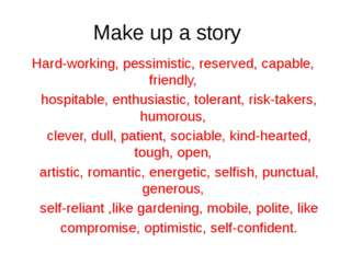Make up a story Hard-working, pessimistic, reserved, capable, friendly, hospi