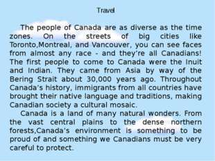 Travel The people of Canada are as diverse as the time zones. On the streets
