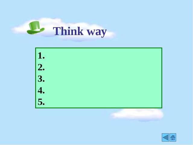 Think way 1. 2. 3. 4. 5.