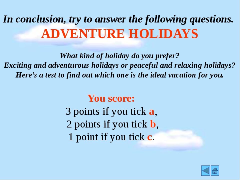 In conclusion, try to answer the following questions. ADVENTURE HOLIDAYS Wha...