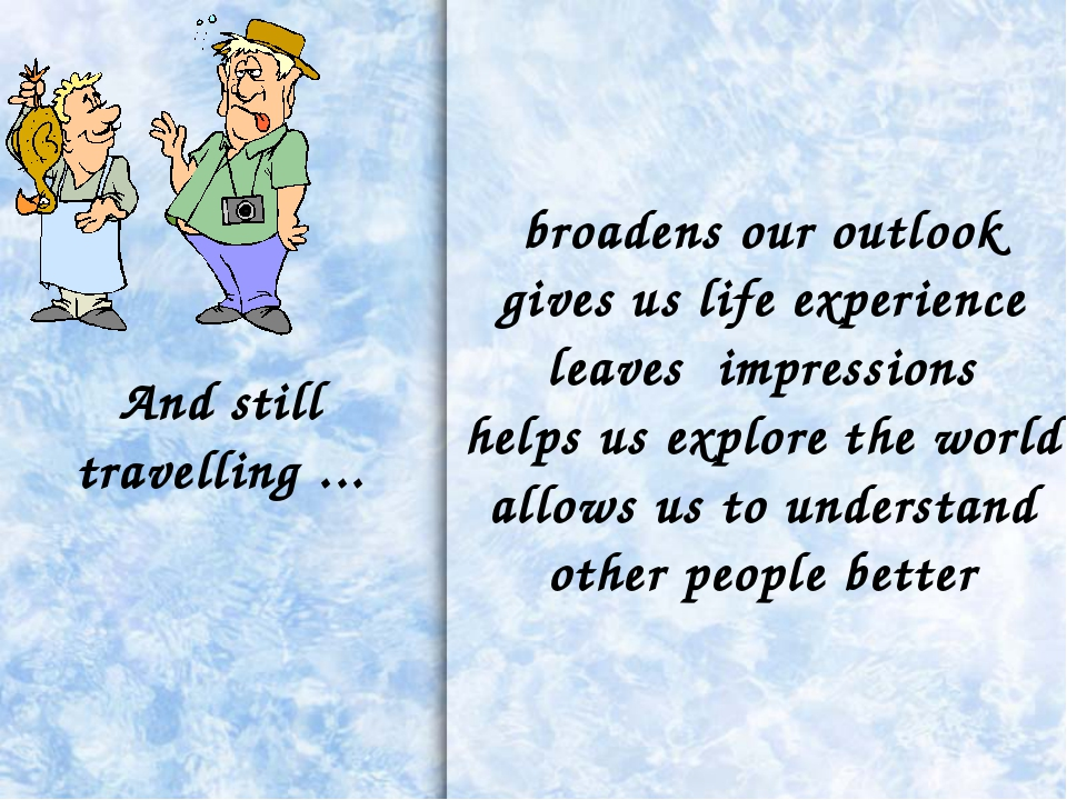 Andstilltravelling... broadens our outlook gives us life experience leaves...